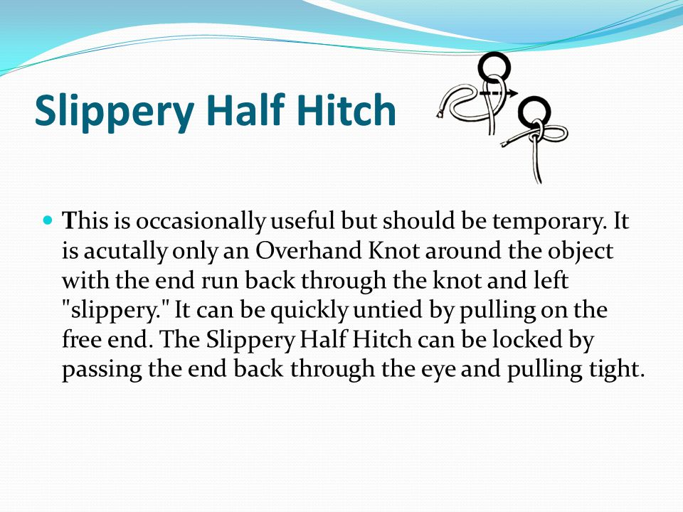 Slippery Half Hitch This is occasionally useful but should be temporary.