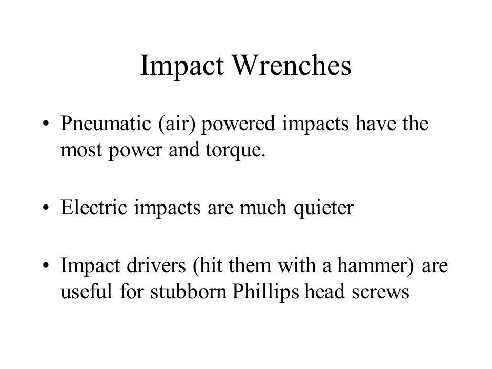 Pneumatic (air) powered impacts have the most power and torque.