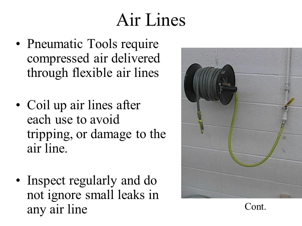 Air Lines Pneumatic Tools require compressed air delivered through flexible air lines Coil up air lines after each use to avoid tripping, or damage to the air line.