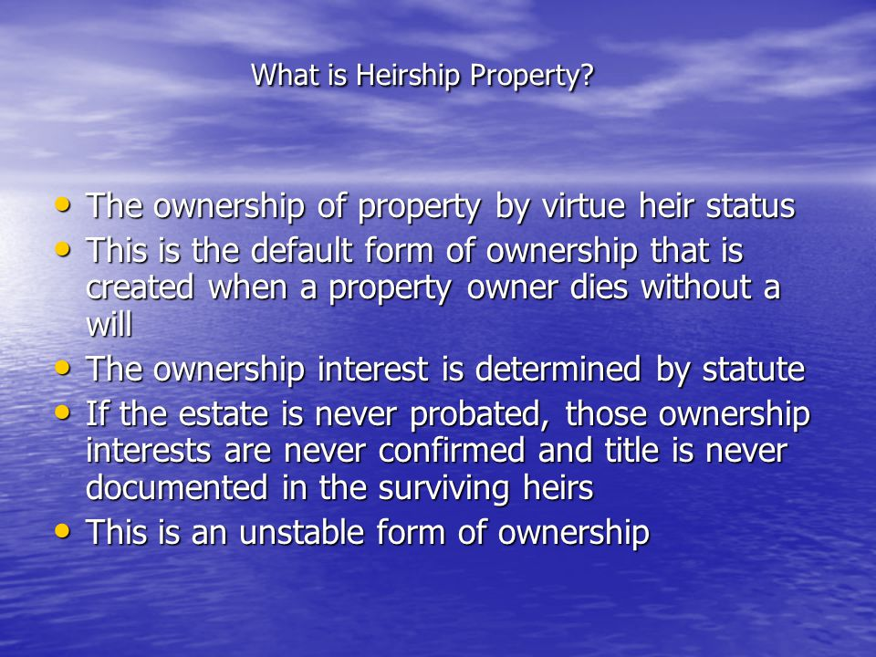 What is Heirship Property. What is Heirship Property.