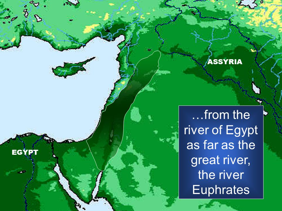 ASSYRIA EGYPT …from the river of Egypt as far as the great river, the river Euphrates