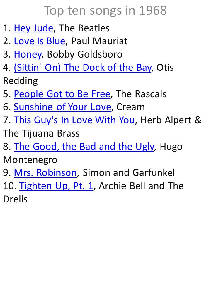 Top ten songs in 1968 1.Hey Jude, The Beatles 2. Love Is Blue, Paul Mauriat 3.