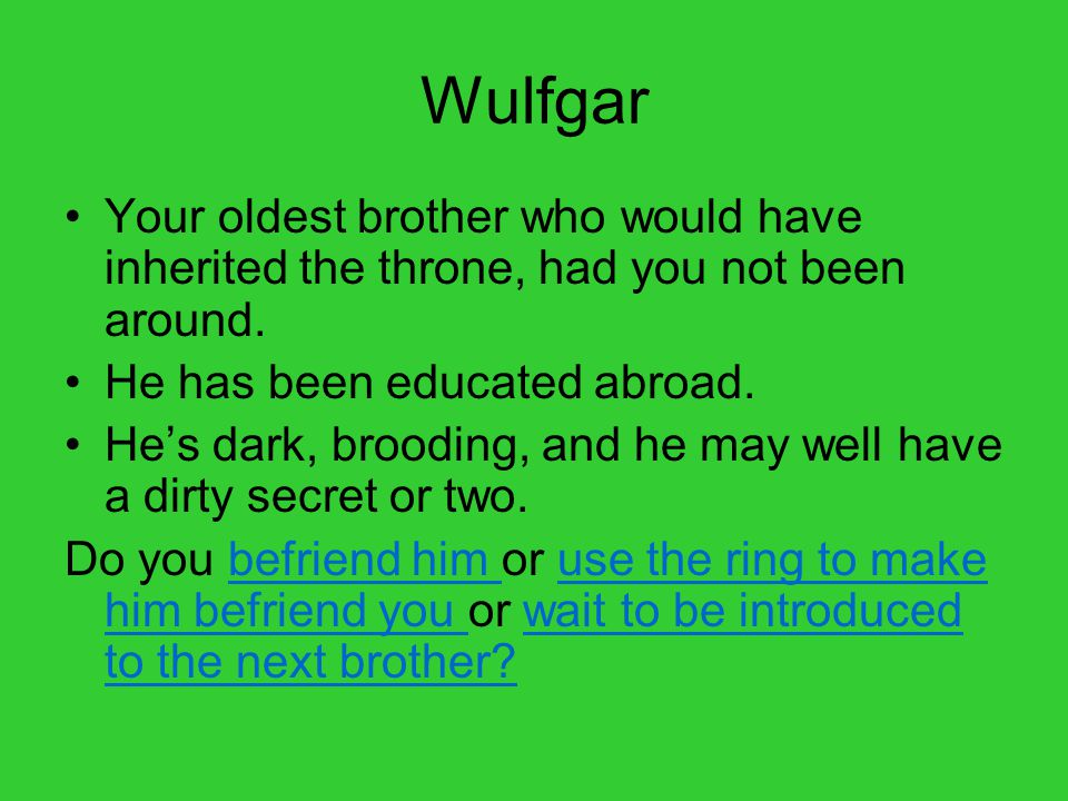 Wulfgar Your oldest brother who would have inherited the throne, had you not been around.