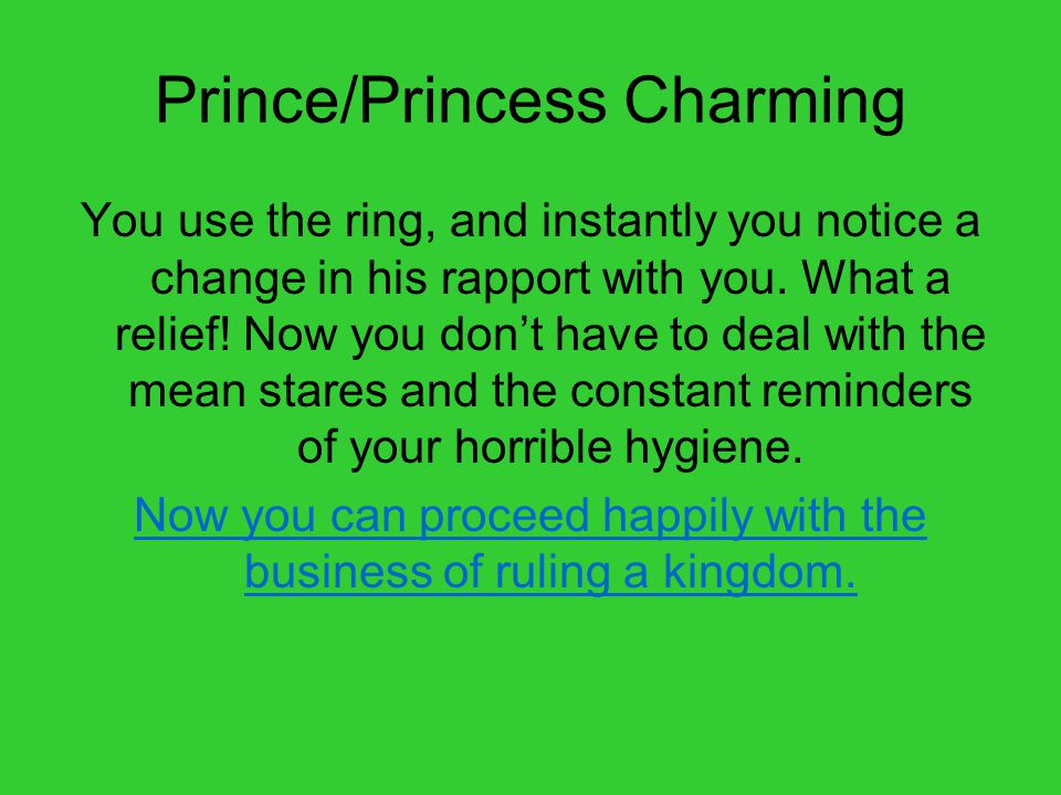 Prince/Princess Charming You use the ring, and instantly you notice a change in his rapport with you.