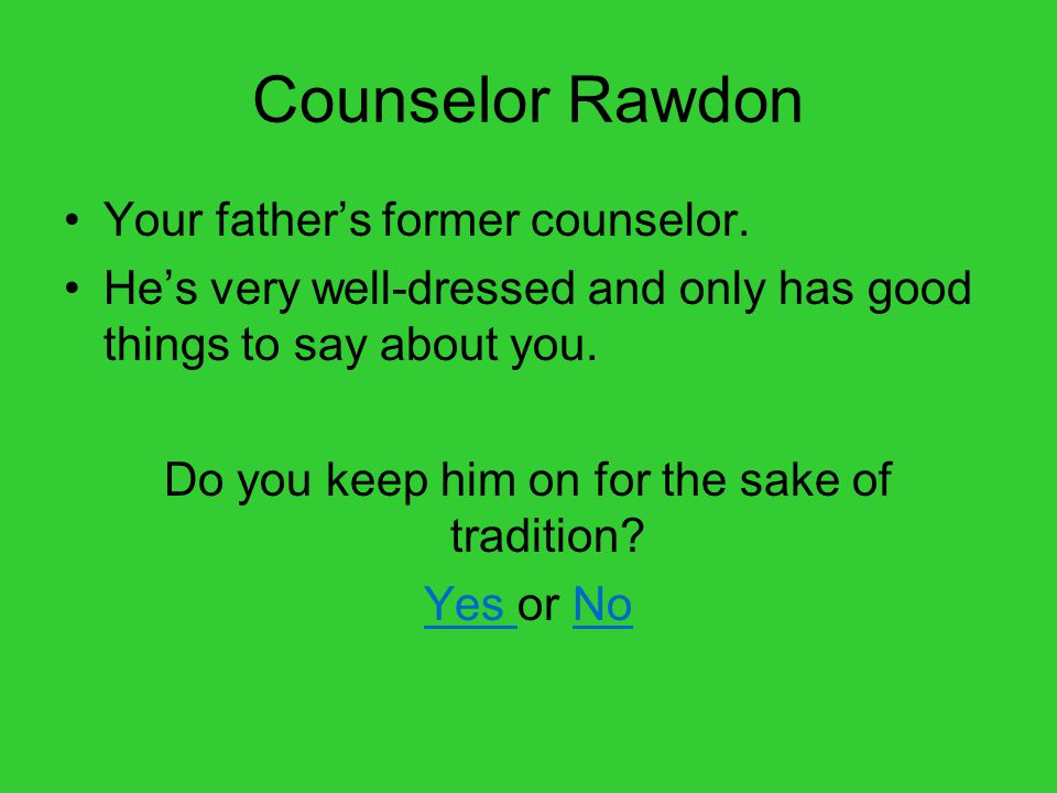 Counselor Rawdon Your father's former counselor.
