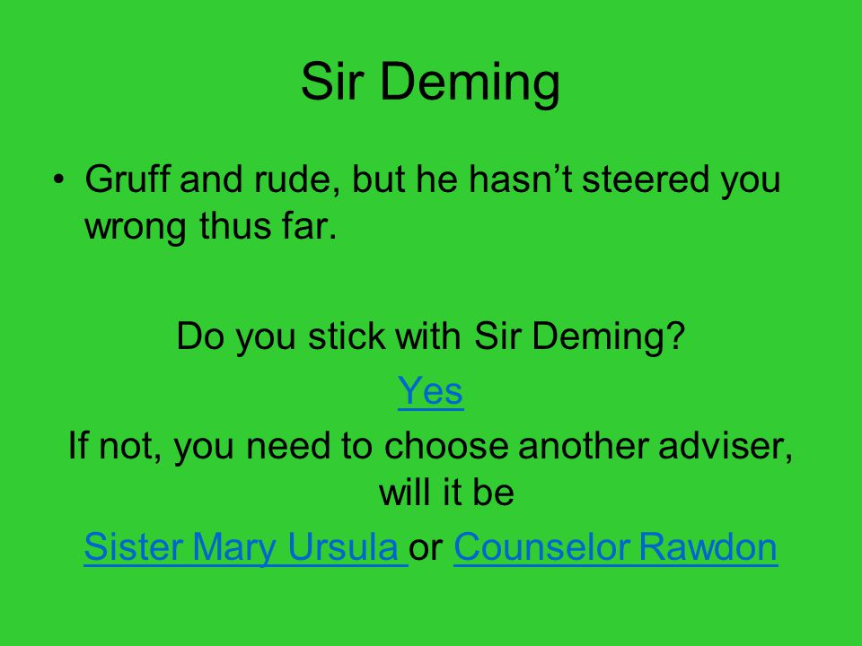 Sir Deming Gruff and rude, but he hasn't steered you wrong thus far.