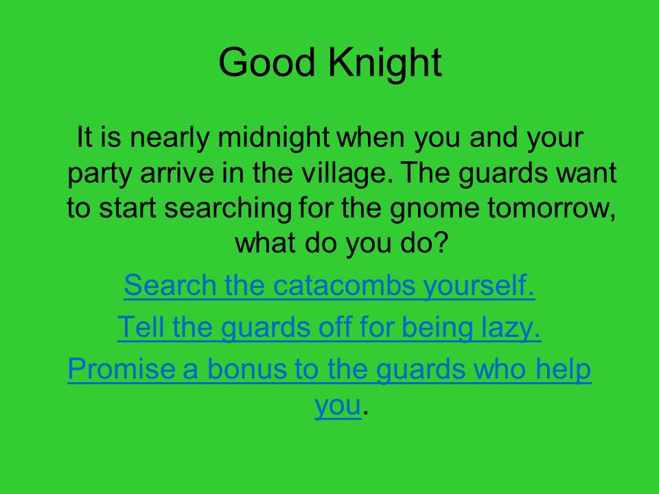 Good Knight It is nearly midnight when you and your party arrive in the village.