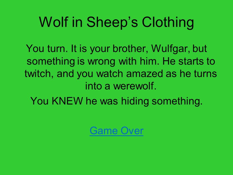 Wolf in Sheep's Clothing You turn. It is your brother, Wulfgar, but something is wrong with him.