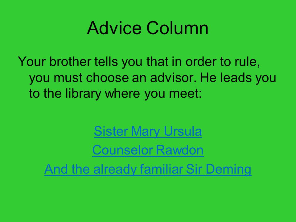 Advice Column Your brother tells you that in order to rule, you must choose an advisor.