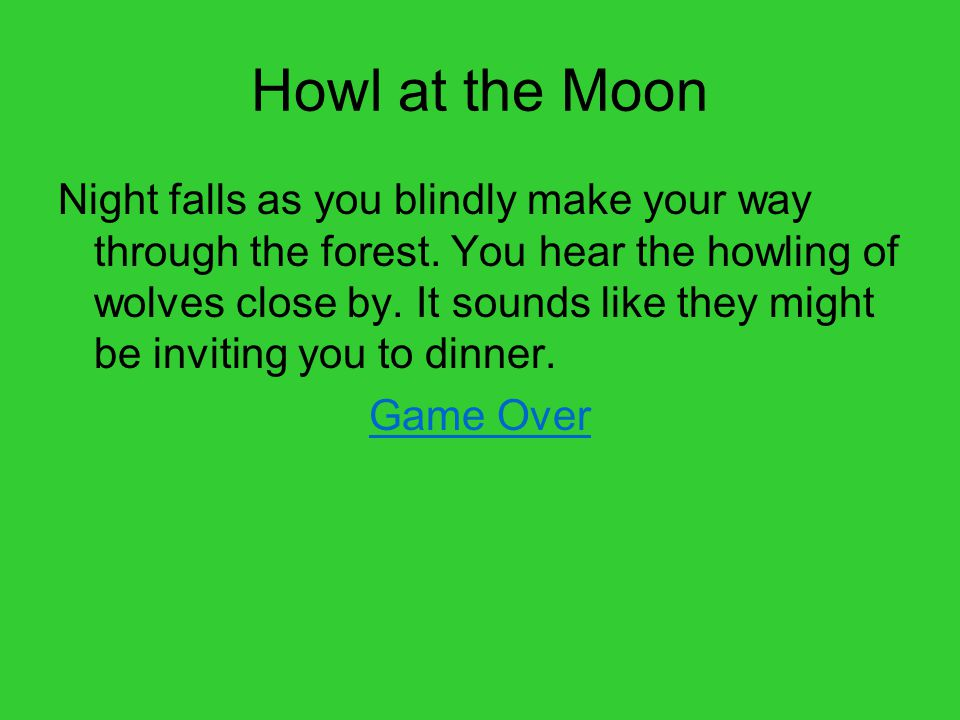 Howl at the Moon Night falls as you blindly make your way through the forest.