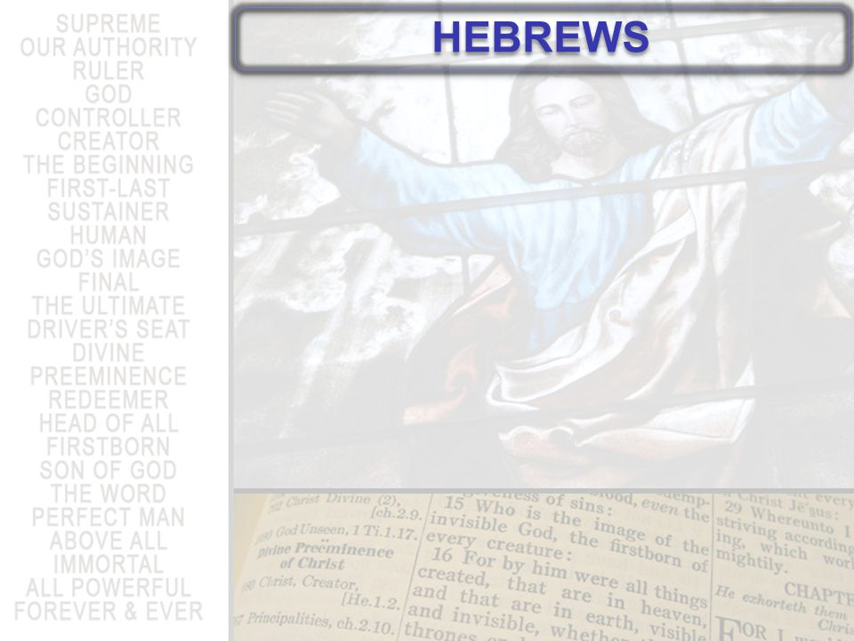 A More Desirable Revelation Message of Hebrews: Continue following the superior Savior, Jesus Christ.