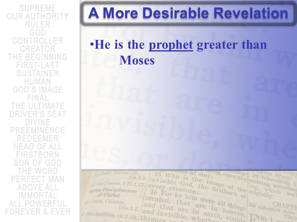 A More Desirable Revelation He is the prophet greater than Moses