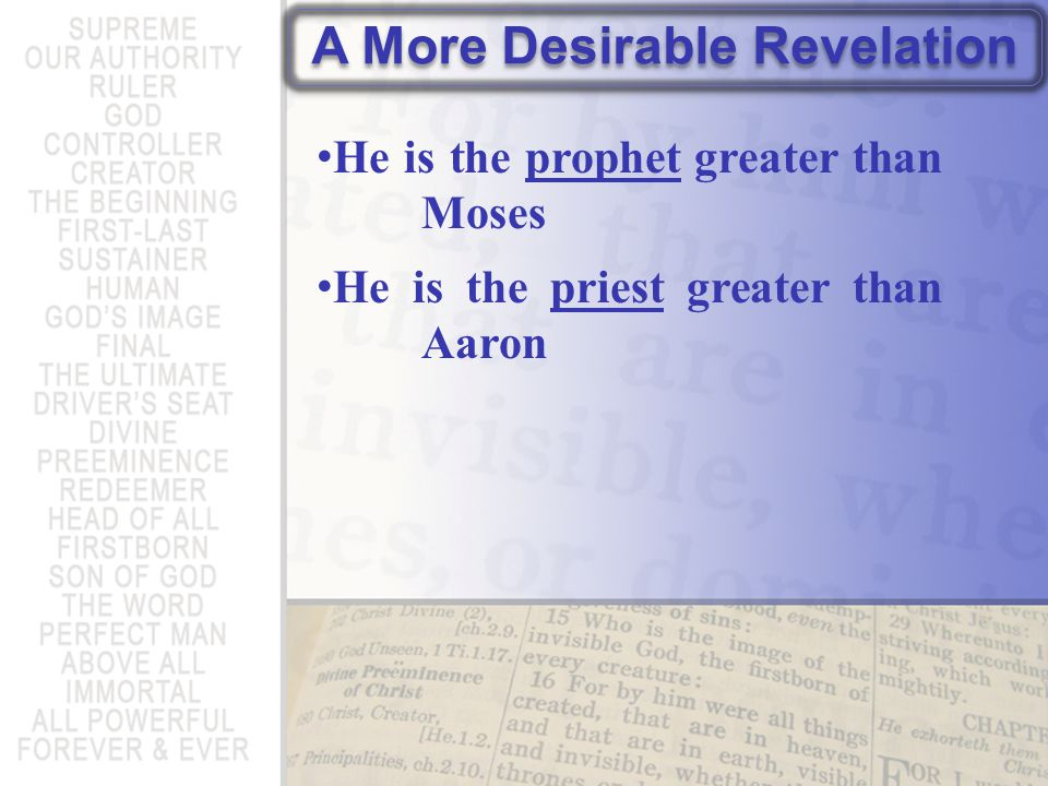 A More Desirable Revelation He is the prophet greater than Moses He is the priest greater than Aaron