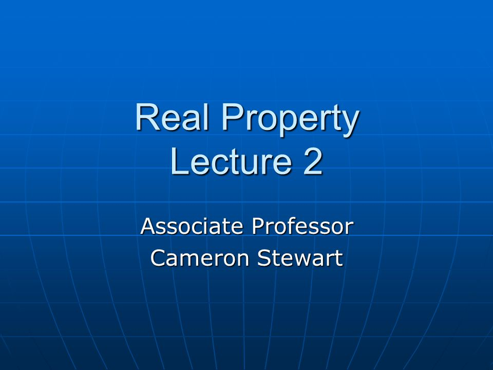 Real Property Lecture 2 Associate Professor Cameron Stewart
