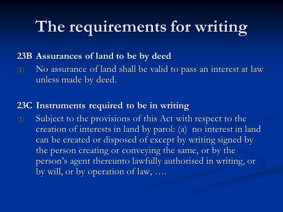 The requirements for writing 23BAssurances of land to be by deed (1) No assurance of land shall be valid to pass an interest at law unless made by deed.
