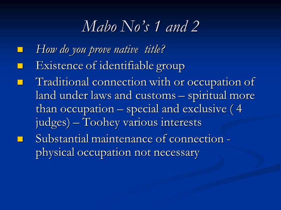 Mabo No's 1 and 2 How do you prove native title.How do you prove native title.