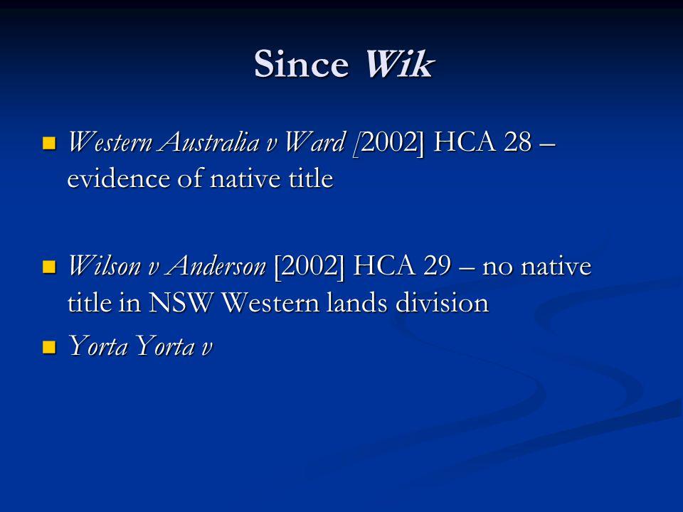 Since Wik Western Australia v Ward [2002] HCA 28 – evidence of native title Western Australia v Ward [2002] HCA 28 – evidence of native title Wilson v