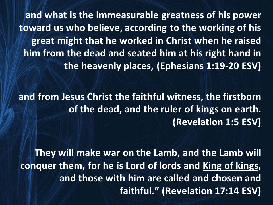 and what is the immeasurable greatness of his power toward us who believe, according to the working of his great might that he worked in Christ when h