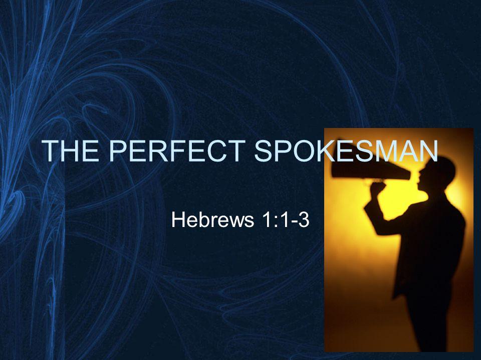THE PERFECT SPOKESMAN Hebrews 1:1-3