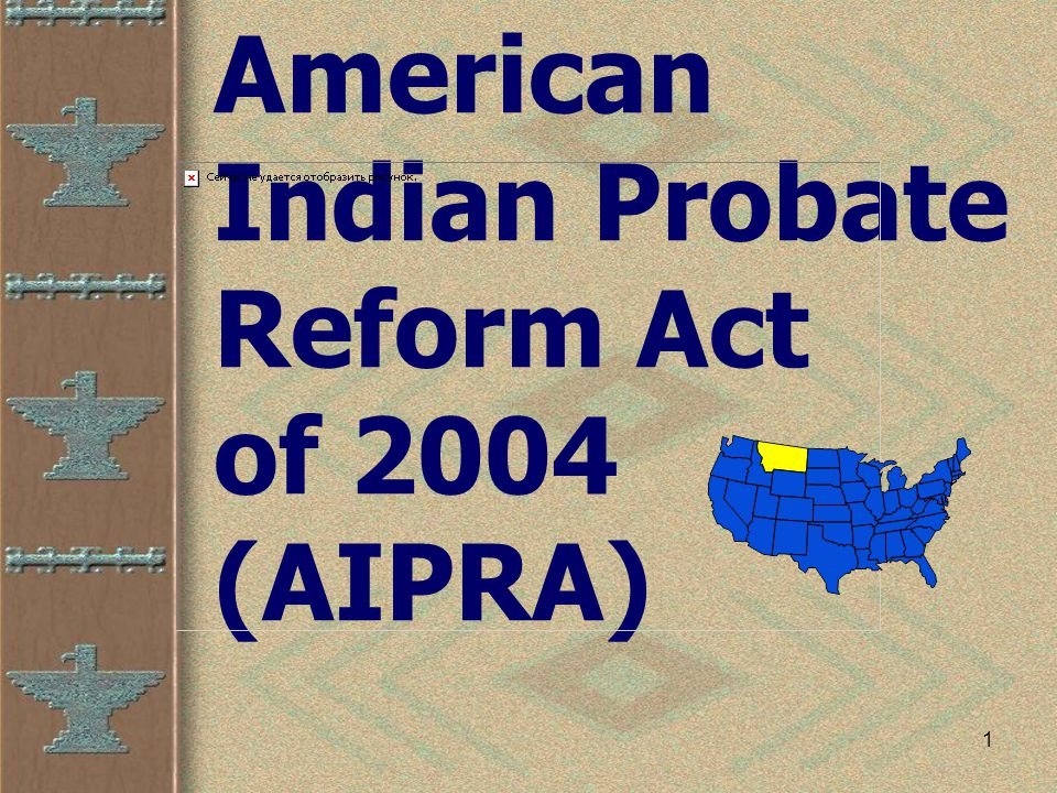 1 American Indian Probate Reform Act of 2004 (AIPRA)