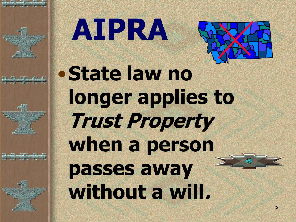 5 AIPRA State law no longer applies to Trust Property when a person passes away without a will.