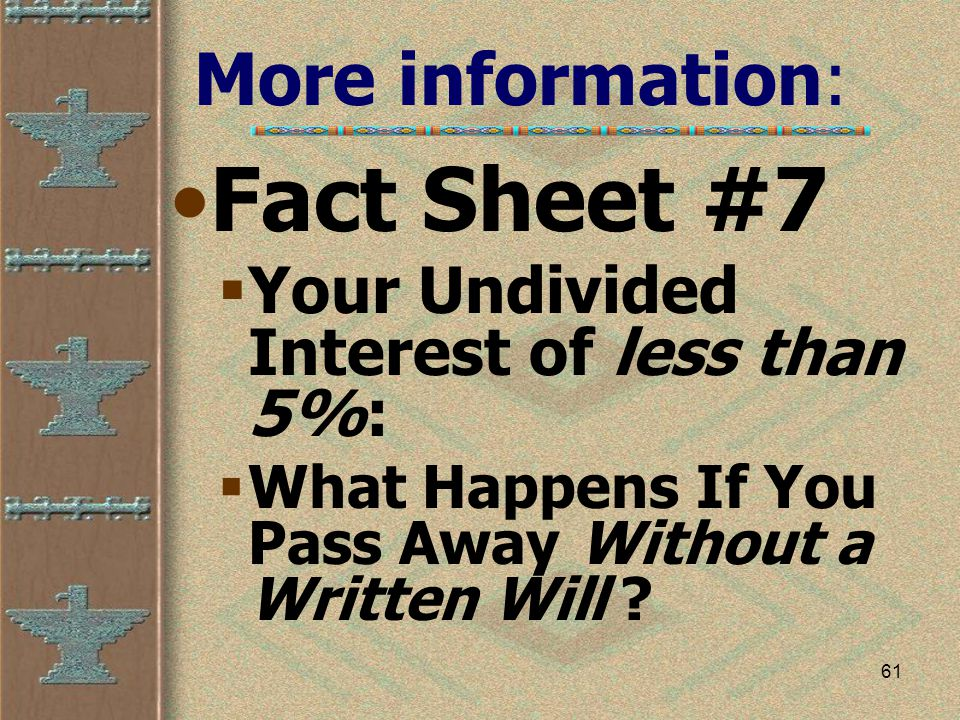 61 More information: Fact Sheet #7  Your Undivided Interest of less than 5%:  What Happens If You Pass Away Without a Written Will