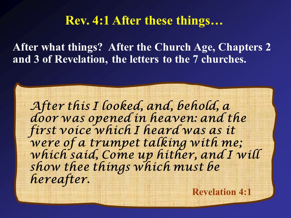 Revelation 4:1 After this I looked, and, behold, a door was opened in heaven: and the first voice which I heard was as it were of a trumpet talking with me; which said, Come up hither, and I will show thee things which must be hereafter.