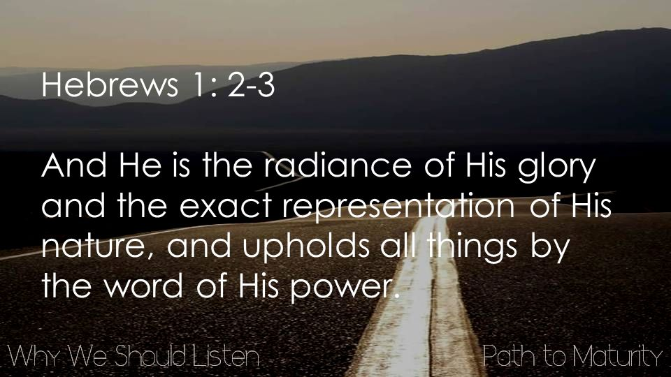 Hebrews 1: 2-3 And He is the radiance of His glory and the exact representation of His nature, and upholds all things by the word of His power.