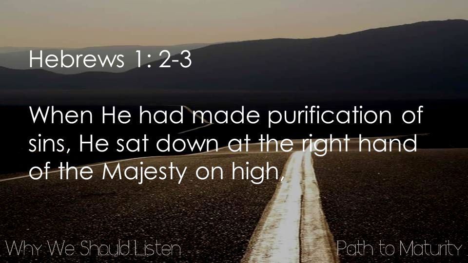 Hebrews 1: 2-3 When He had made purification of sins, He sat down at the right hand of the Majesty on high,