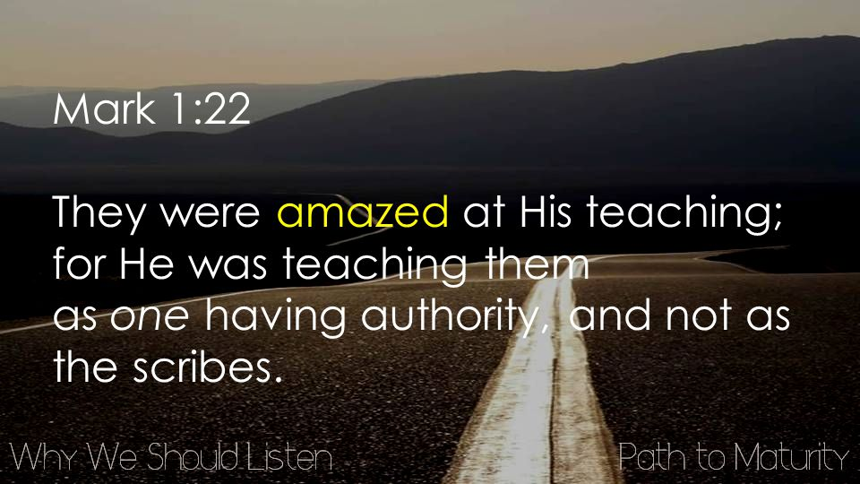 Mark 1:22 They were amazed at His teaching; for He was teaching them as one having authority, and not as the scribes.