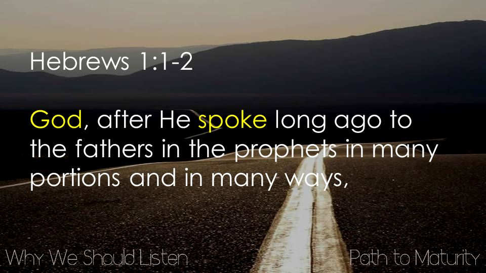 Hebrews 1:1-2 God, after He spoke long ago to the fathers in the prophets in many portions and in many ways,