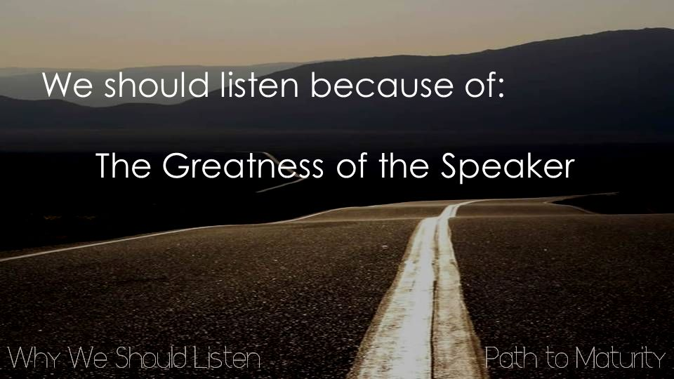 We should listen because of: The Greatness of the Speaker