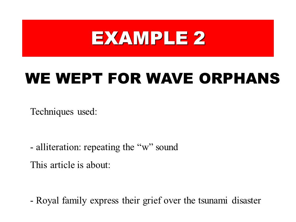 EXAMPLE 2 WE WEPT FOR WAVE ORPHANS Techniques used: This article is about: