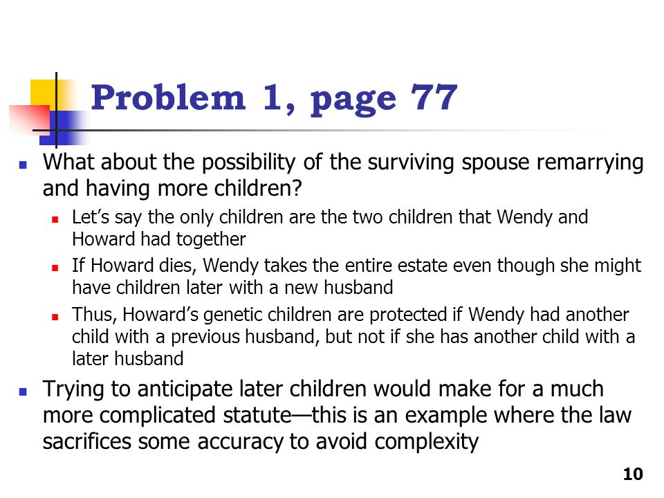 What about the possibility of the surviving spouse remarrying and having more children? Let's say the only children are the two children that Wendy an