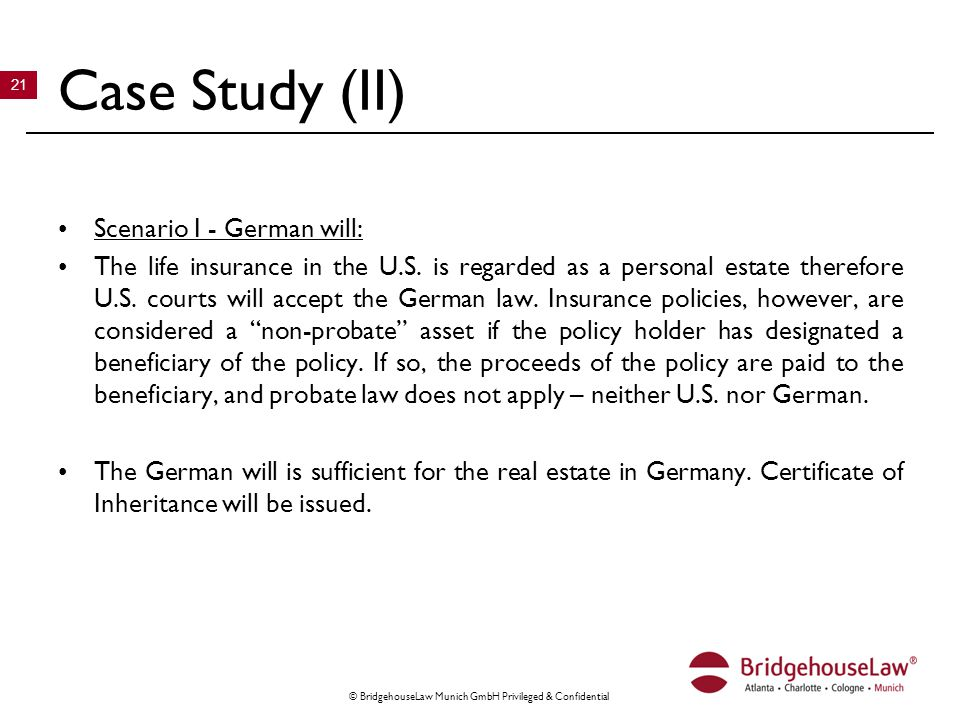 © BridgehouseLaw Munich GmbH Privileged & Confidential 21 Case Study (II) Scenario I - German will: The life insurance in the U.S.
