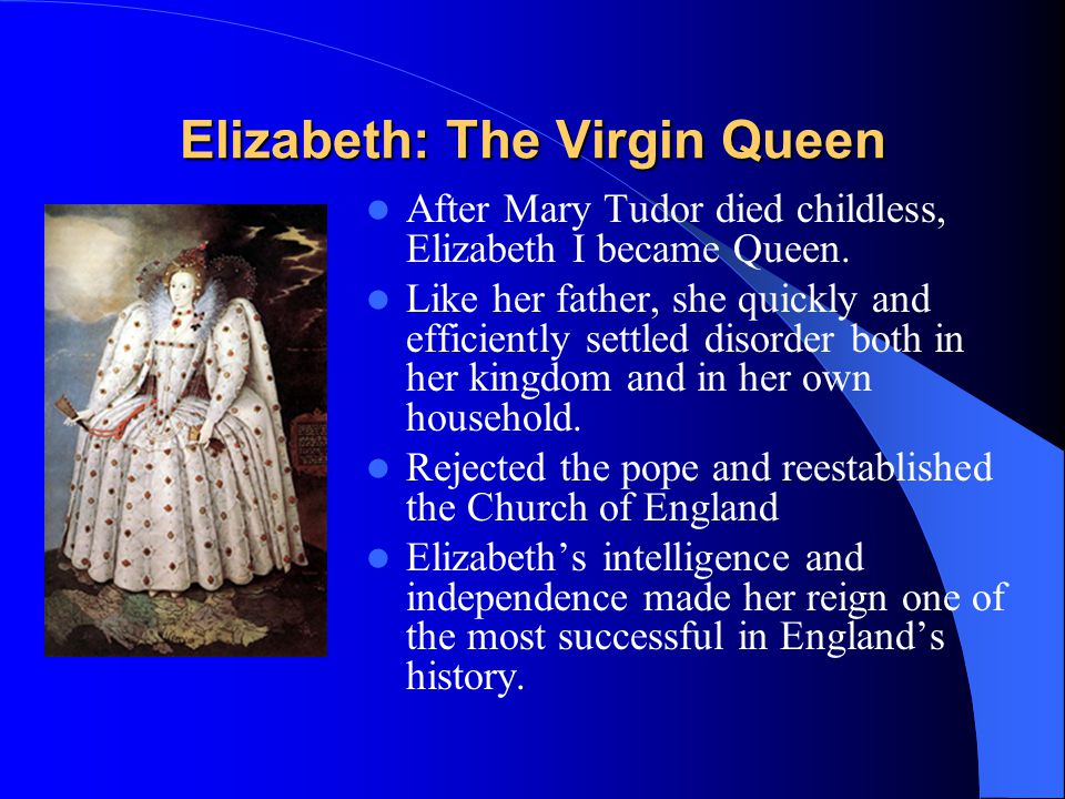 Elizabeth: The Virgin Queen Elizabeth's cousin also named Mary (Stuart, Queen of Scots) was heir to England's Throne.