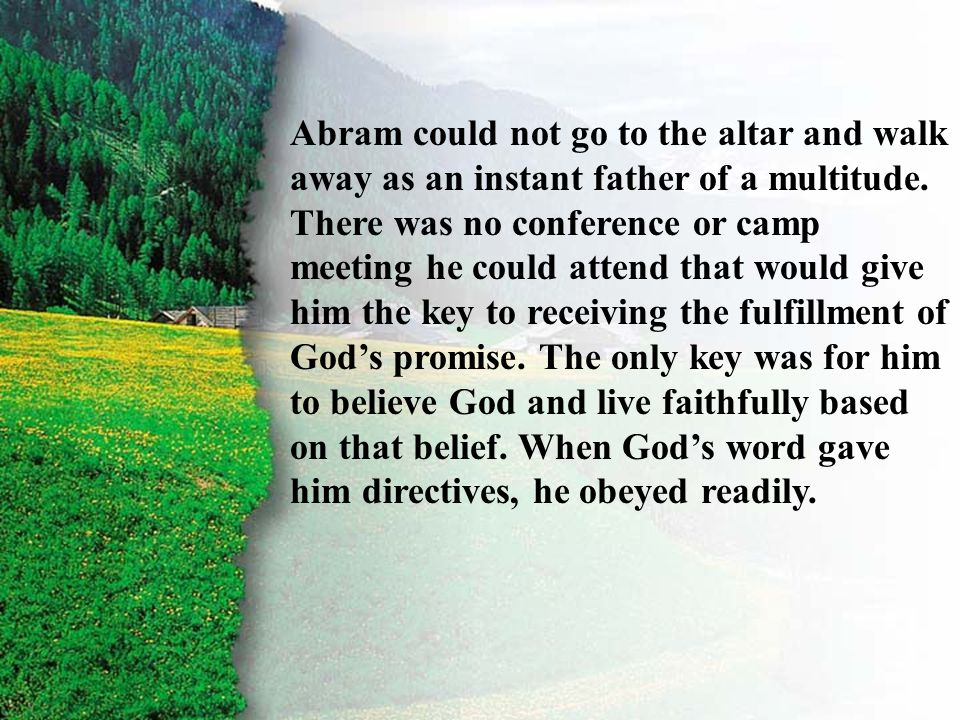 I. Chosen to Be an Heir of God B Abram could not go to the altar and walk away as an instant father of a multitude. There was no conference or camp me