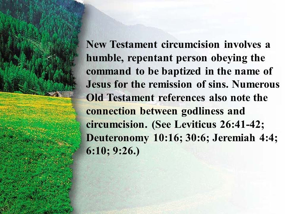 II. Covenant Given B New Testament circumcision involves a humble, repentant person obeying the command to be baptized in the name of Jesus for the re