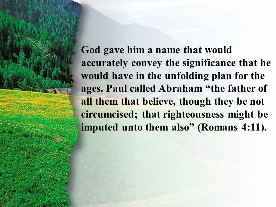 II. Covenant Given C God gave him a name that would accurately convey the significance that he would have in the unfolding plan for the ages. Paul cal