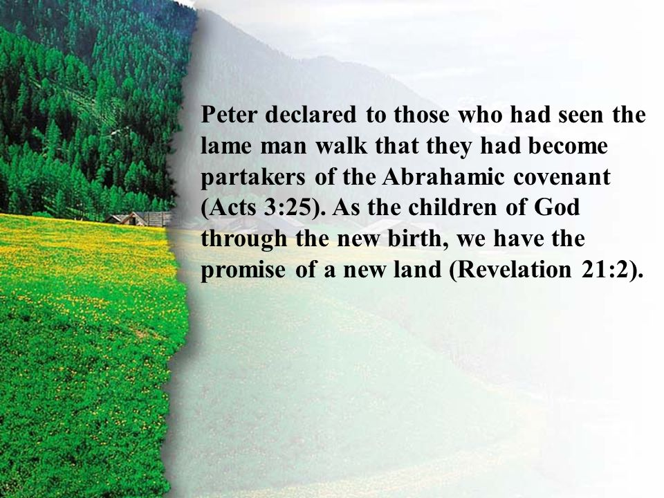 II. Covenant Given D Peter declared to those who had seen the lame man walk that they had become partakers of the Abrahamic covenant (Acts 3:25). As t