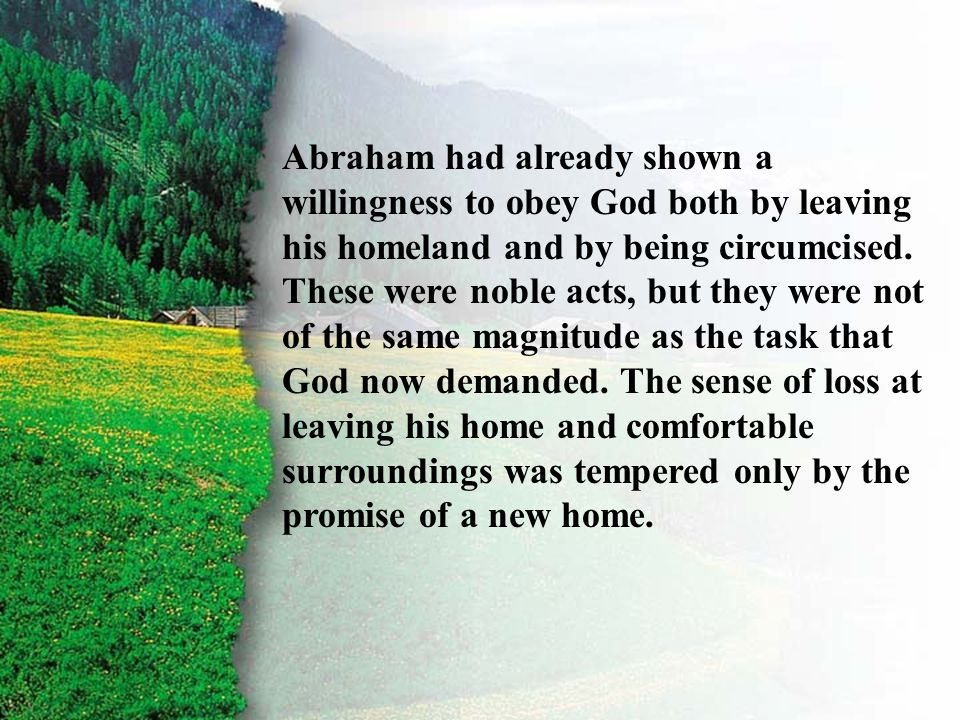 III. Covenant Confirmed A Abraham had already shown a willingness to obey God both by leaving his homeland and by being circumcised. These were noble