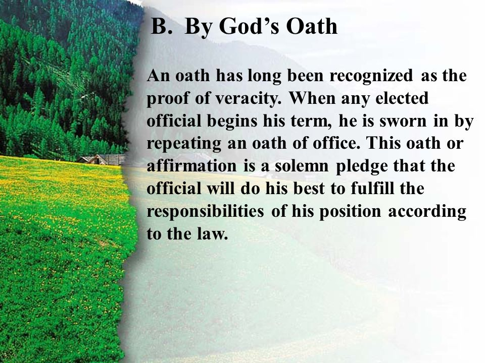 III. Covenant Confirmed B B.By God's Oath An oath has long been recognized as the proof of veracity. When any elected official begins his term, he is