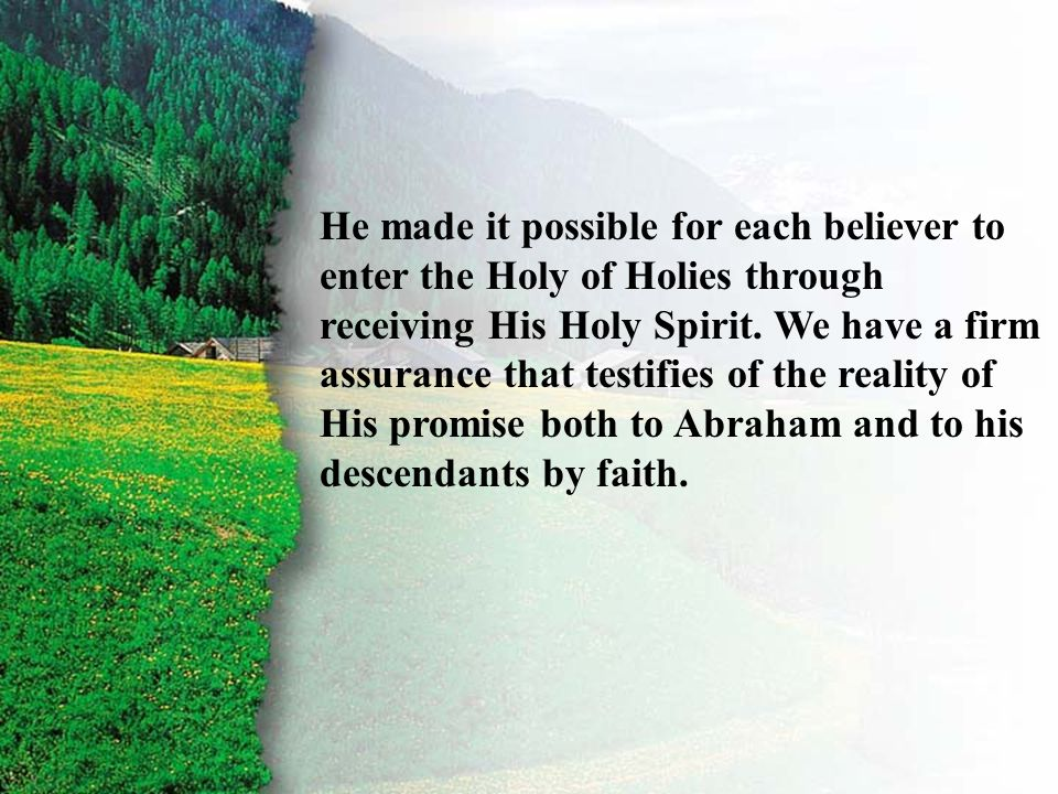 III. Covenant Confirmed D He made it possible for each believer to enter the Holy of Holies through receiving His Holy Spirit. We have a firm assuranc