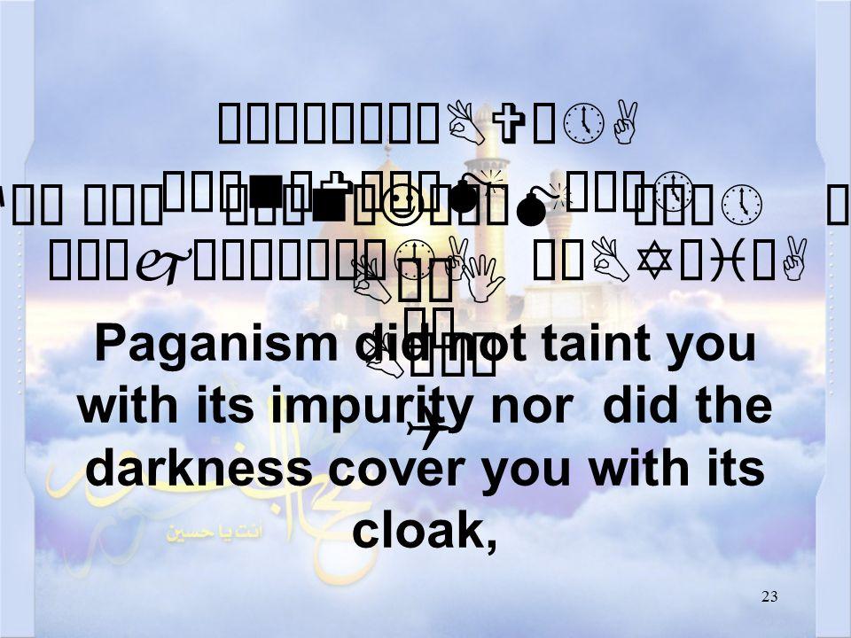 23 åÒìÎê¼êÇBVô»A ò¹ænðVäÄåM æÁò» êÑäjìÈòñåÀô»A øÂBYæiÜA äË Paganism did not taint you with its impurity nor did the darkness cover you with its cloak, æ êPBìÀøÈò» æfå¿ Åê¿ ò¹ænøJô¼åM æÁò» äË BÈêmBVæÃòBøI BÈøI BäÎê Q