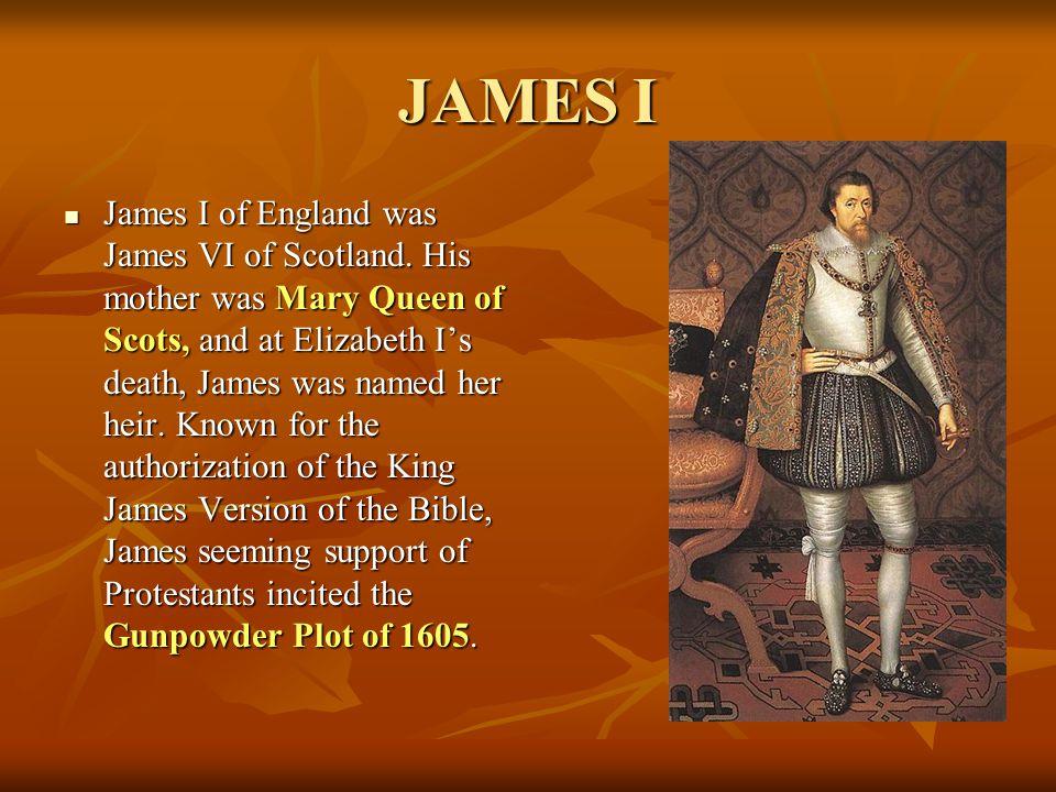 JAMES I James I of England was James VI of Scotland.