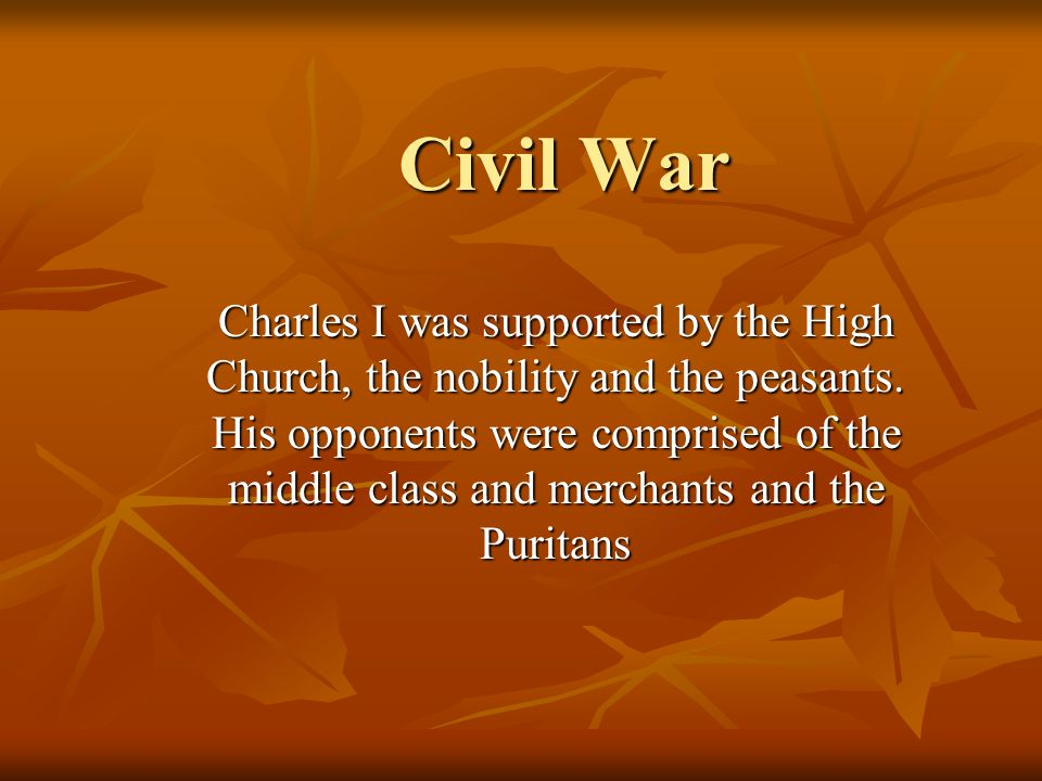 Civil War Charles I was supported by the High Church, the nobility and the peasants.