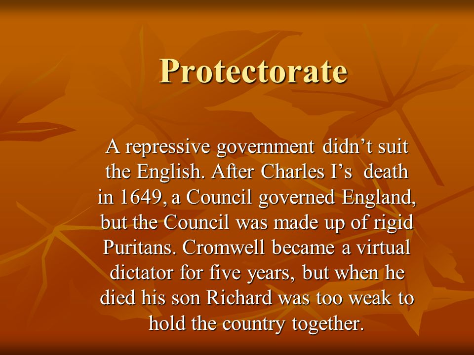 Protectorate A repressive government didn't suit the English.