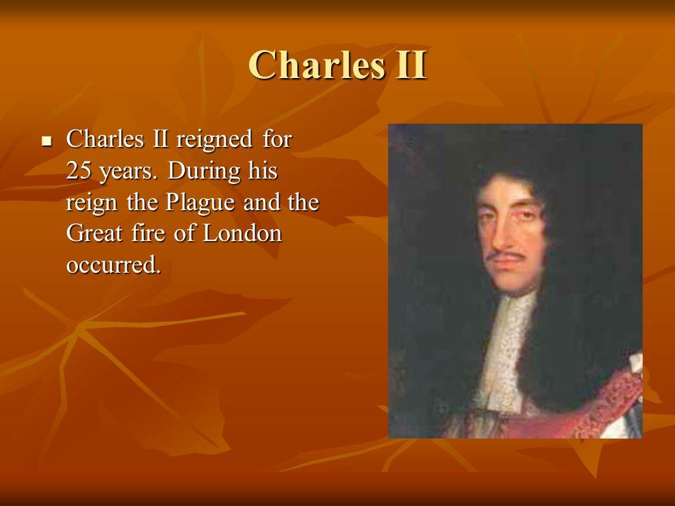 Charles II Charles II reigned for 25 years.