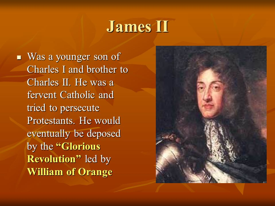 James II Was a younger son of Charles I and brother to Charles II.
