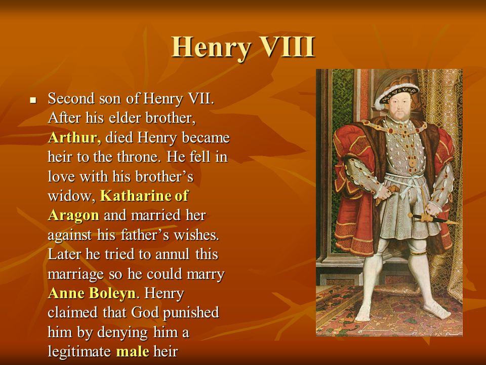 Henry VIII Second son of Henry VII.